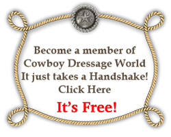 Click Here to become a MEMBER of Cowboy Dressage World!